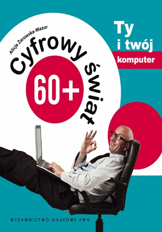 Okładka książki/ebooka Cyfrowy świat 60+. Ty i Twój komputer