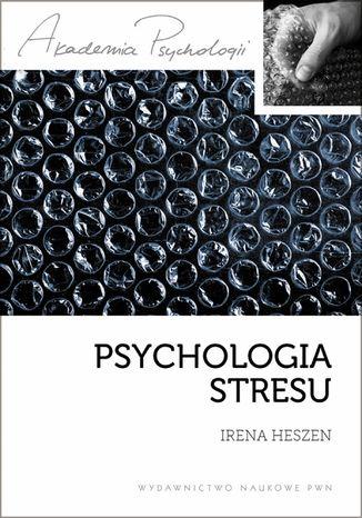Okładka książki Psychologia stresu. Korzystne i niekorzystne skutki stresu życiowego.