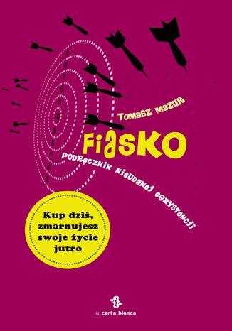 Okładka książki Fiasko. Podręcznik nieudanej egzystencji