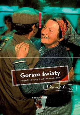Okładka książki/ebooka Gorsze światy. Migawki z Europy Środkowo-Wschodniej