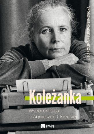 Okładka książki/ebooka Koleżanka. Wspomnienia o Agnieszce Osieckiej