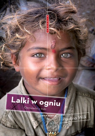 Okładka książki Lalki w ogniu. Opowieści z Indii