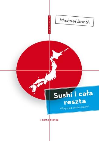 Okładka książki Sushi i cała reszta. Wszystkie smaki Japonii