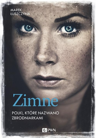 Okładka książki/ebooka Zimne. Polki, które nazwano zbrodniarkami