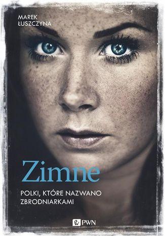 Okładka książki Zimne. Polki, które nazwano zbrodniarkami