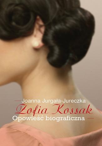 Okładka książki/ebooka Zofia Kossak. Opowieść biograficzna