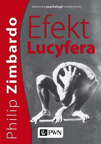 Okładka książki/ebooka Efekt Lucyfera. Dlaczego dobrzy ludzie czynią zło?
