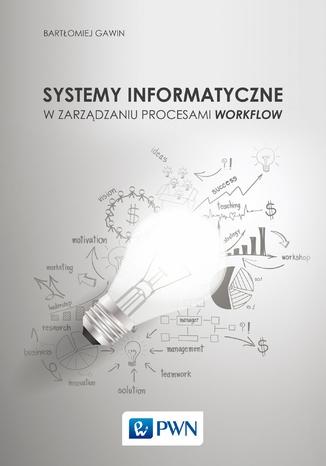 Okładka książki/ebooka Systemy informatyczne w zarządzaniu procesami Workflow