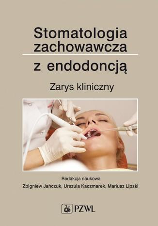 Okładka książki/ebooka Stomatologia zachowawcza z endodoncją. Zarys kliniczny
