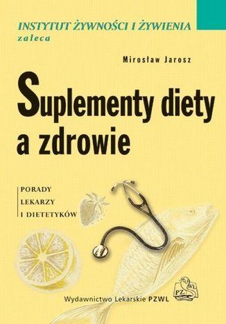 Okładka książki Suplementy diety a zdrowie. Porady lekarzy i dietetyków