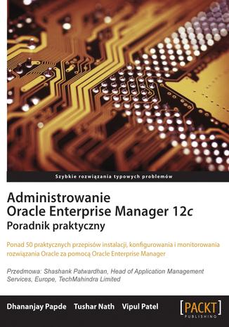 Okładka książki/ebooka Administrowanie Oracle Enterprise Manager 12c. Poradnik praktyczny