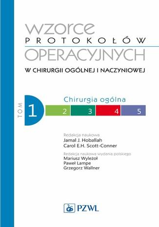 Okładka książki Wzorce protokołów operacyjnych w chirurgii ogólnej i naczyniowej. Tom 1. Chirurgia ogólna