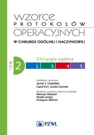Okładka książki Wzorce protokołów operacyjnych w chirurgii ogólnej i naczyniowej. Tom 2