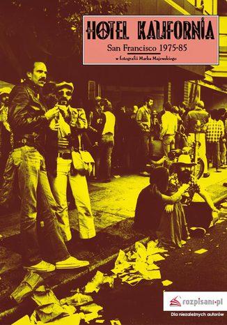Okładka książki Hotel Kalifornia. San Francisco 1975-85