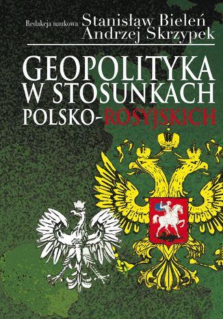 Okładka książki/ebooka Geopolityka w stosunkach polsko-rosyjskich