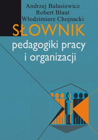 Słownik pedagogiki pracy i organizacji