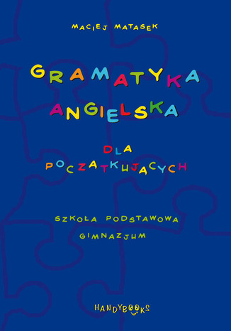 Okładka książki Gramatyka angielska dla początkujących. Szkoła podstawowa - gimnazjum