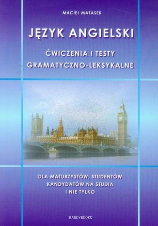 Okładka książki/ebooka Język angielski Ćwiczenia i testy gramatyczno-leksykalne. Dla maturzystów, studentów, kandydatów na studia i nie tylko