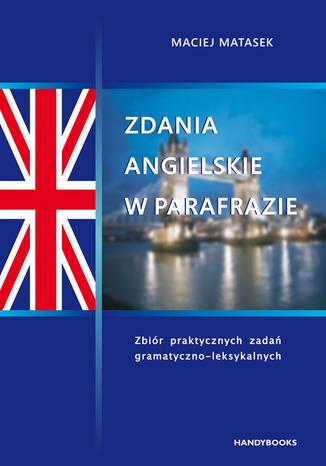 Okładka książki/ebooka Zdania angielskie w parafrazie. Zbiór praktycznych zadań gramatyczno-leksykalnych