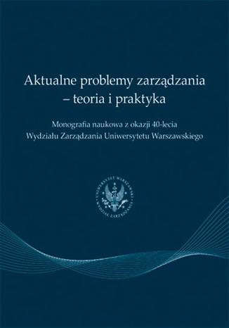 Okładka książki/ebooka Aktualne problemy zarządzania - teoria i praktyka