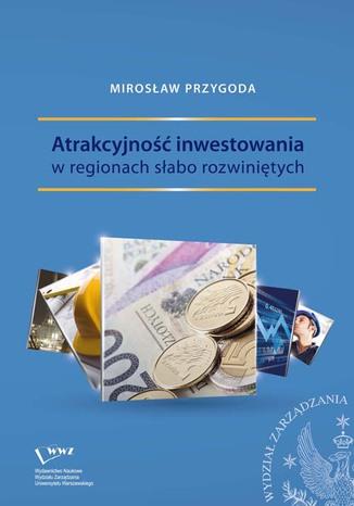 Okładka książki Atrakcyjność inwestowania w regionach słabo rozwiniętych