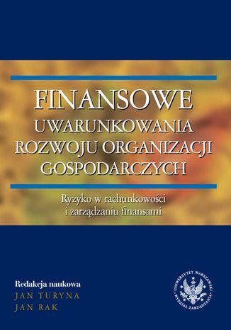 Finansowe uwarunkowania rozwoju organizacji gospodarczych. Ryzyko w rachunkowości i zarządzaniu finansami