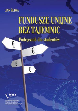 Okładka książki/ebooka Fundusze unijne bez tajemnic podręcznik dla studentów
