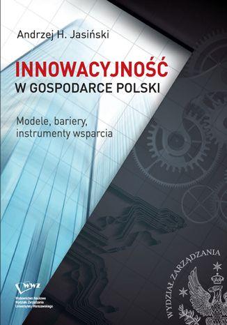 Okładka książki Innowacyjność w gospodarce Polski. Modele, bariery, instrumenty wsparcia