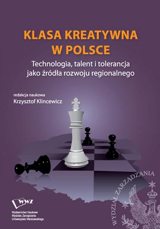 Okładka książki Klasa kreatywna w Polsce. Technologia, talent i tolerancja jako źródła rozwoju regionalnego