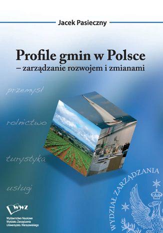 Okładka książki Profile gmin w Polsce zarządzanie rozwojem i zmianami