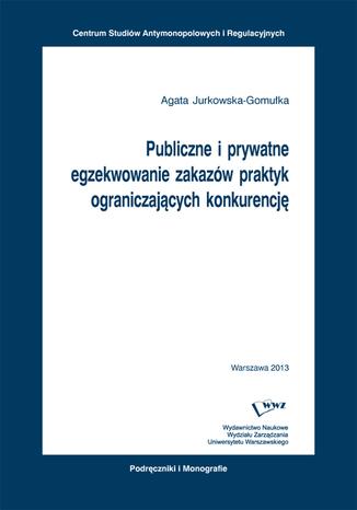 Okładka książki Publiczne i prywatne egzekwowanie zakazów praktyk ograniczających konkurencję