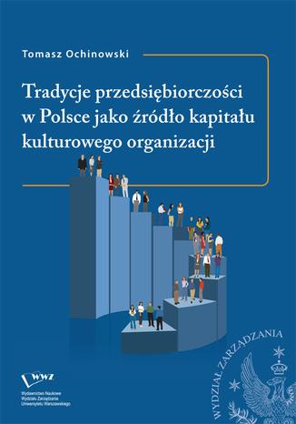 Okładka książki Tradycje przedsiębiorczości w Polsce jako źródło kapitału kulturowego organizacji