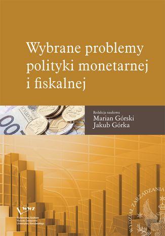 Okładka książki Wybrane problemy polityki monetarnej i fiskalnej
