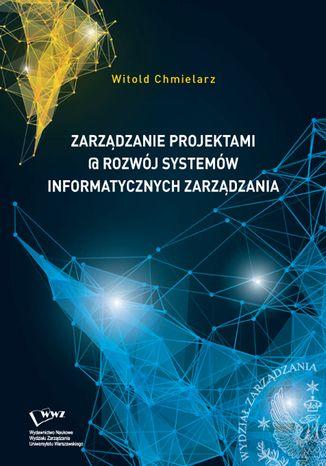 Okładka książki Zarządzanie projektami @ rozwój systemów informatycznych zarządzania