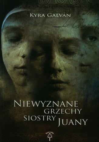 Okładka książki/ebooka Niewyznane grzechy siostry Juany