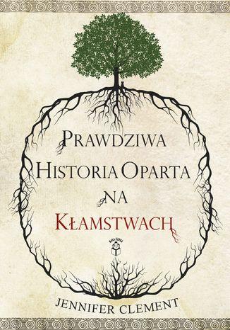 Okładka książki/ebooka Prawdziwa Historia Oparta na Kłamstwach