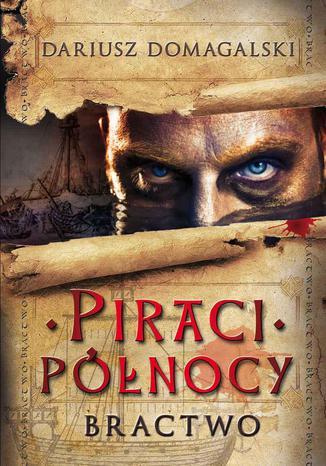 Okładka książki Piraci Północy 1 Bractwo