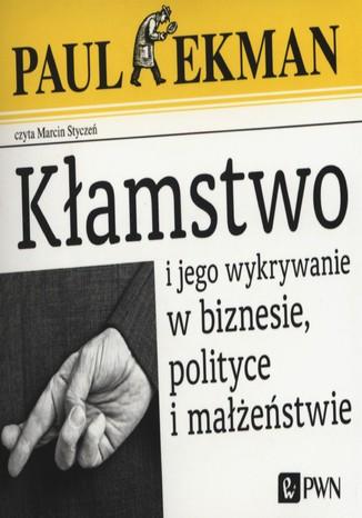 Okładka książki Kłamstwo i jego wykrywanie w biznesie, polityce i małżeństwie