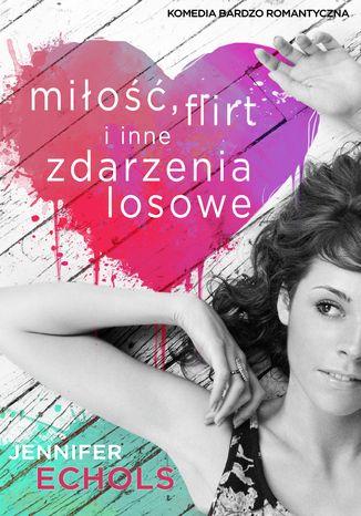Okładka książki/ebooka Miłość, flirt i inne zdarzenia losowe