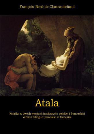 Okładka książki Atala, czyli Miłość dwojga dzikich na pustyni. Atala, ou Les Amours de deux sauvages dans le désert