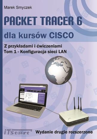 Okładka książki Packet Tracer 6 dla kursów CISCO Tom 1 wydanie 2 rozszerzone