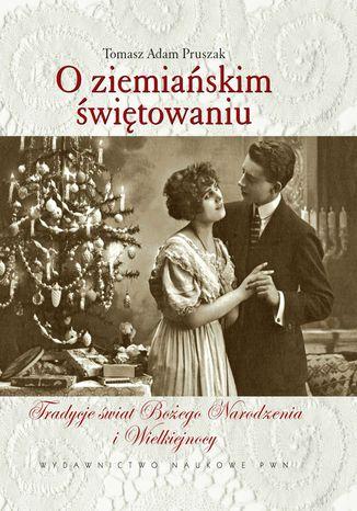 Okładka książki/ebooka O ziemiańskim świętowaniu. Tradycje świąt Bożego Narodzenia i Wielkiejnocy