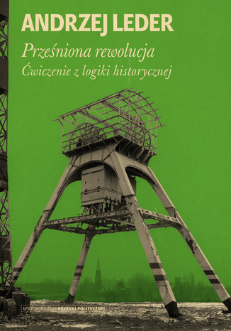 Okładka książki/ebooka Prześniona rewolucja. Ćwiczenia z logiki historycznej
