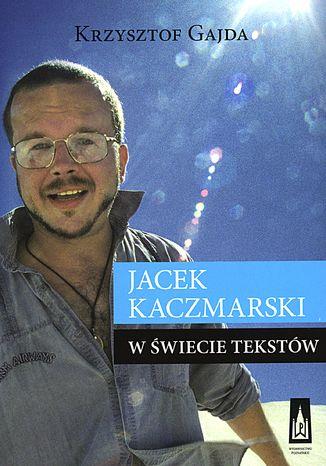 Okładka książki Jacek Kaczmarski w świecie tekstów