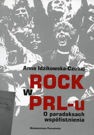 Okładka książki Rock w PRL-u O paradoksach współistnienia