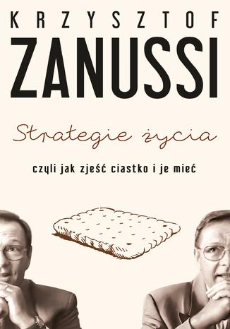 Okładka książki Strategie życia czyli jak zjeść ciastko i je mieć