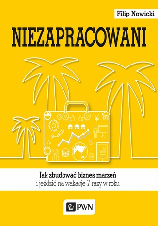 Okładka książki Niezapracowani. Jak zbudować biznes marzeń i jeździć na wakacje 7 razy w roku