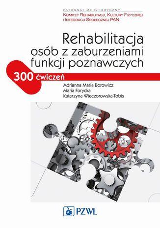 Okładka książki/ebooka Rehabilitacja osób z zaburzeniami funkcji poznawczych