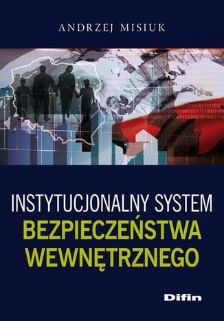 Okładka książki Instytucjonalny system bezpieczeństwa wewnętrznego
