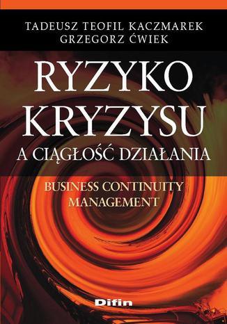 Ryzyko kryzysu a ciągłość działania. Business Continuity Management
